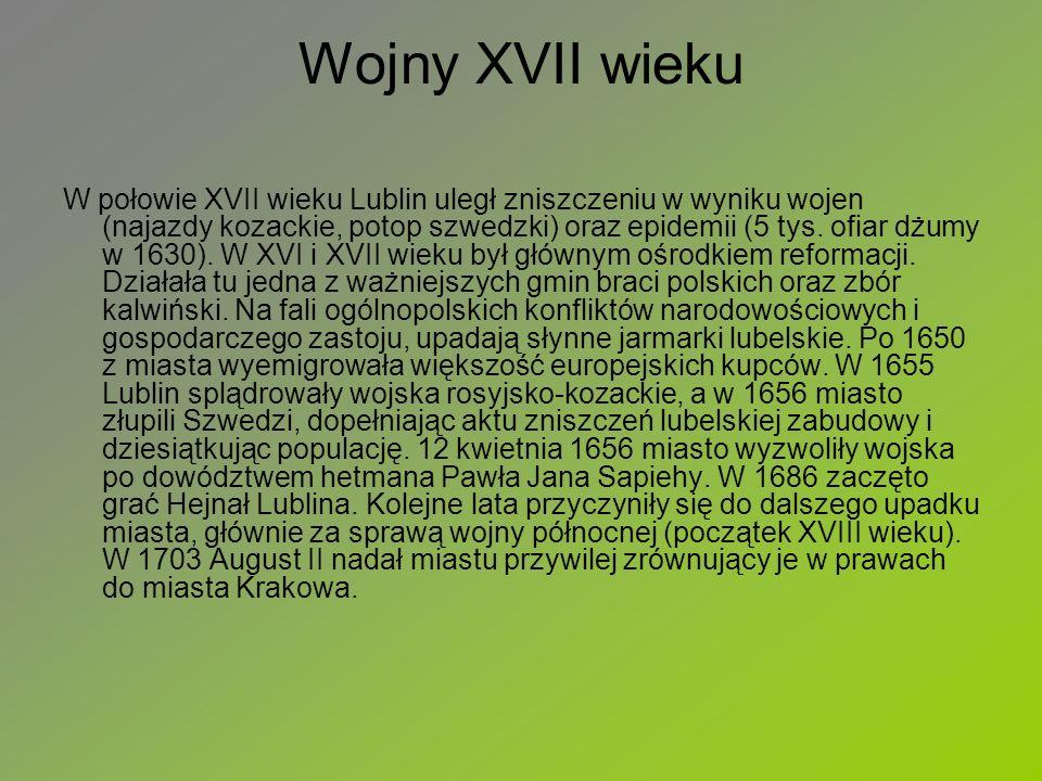 Wojny XVII wieku W połowie XVII wieku Lublin uległ zniszczeniu w wyniku wojen (najazdy kozackie, potop szwedzki) oraz epidemii (5 tys. ofiar dżumy w 1
