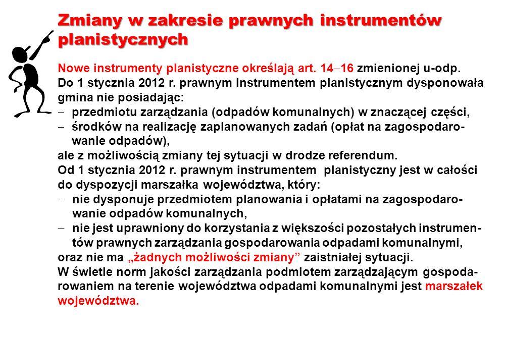 Zmiany w zakresie prawnych instrumentów planistycznych Nowe instrumenty planistyczne określają art. 14 16 zmienionej u-odp. Do 1 stycznia 2012 r. praw