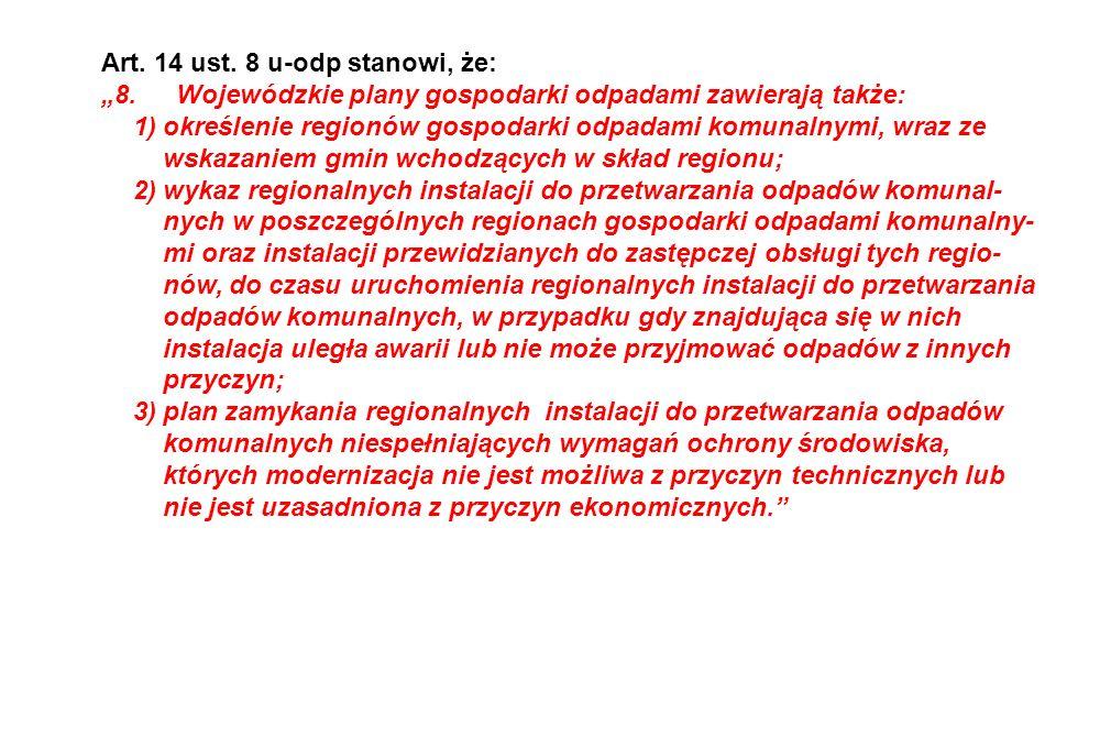Art. 14 ust. 8 u-odp stanowi, że: 8.Wojewódzkie plany gospodarki odpadami zawierają także: 1)określenie regionów gospodarki odpadami komunalnymi, wraz