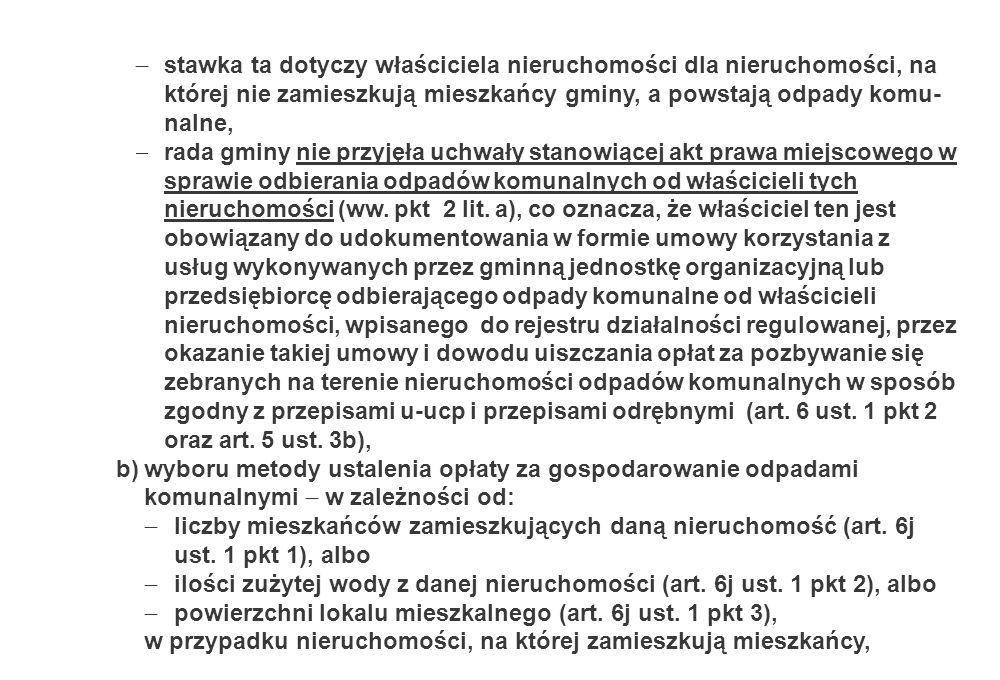 stawka ta dotyczy właściciela nieruchomości dla nieruchomości, na której nie zamieszkują mieszkańcy gminy, a powstają odpady komu- nalne, rada gminy n