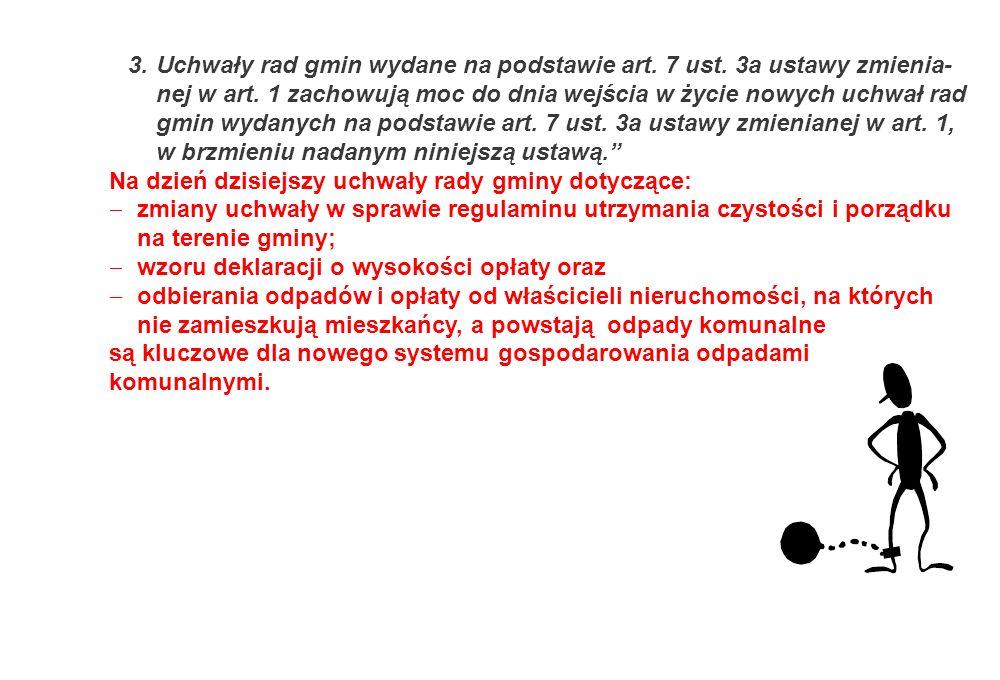 3.Uchwały rad gmin wydane na podstawie art. 7 ust. 3a ustawy zmienia- nej w art. 1 zachowują moc do dnia wejścia w życie nowych uchwał rad gmin wydany