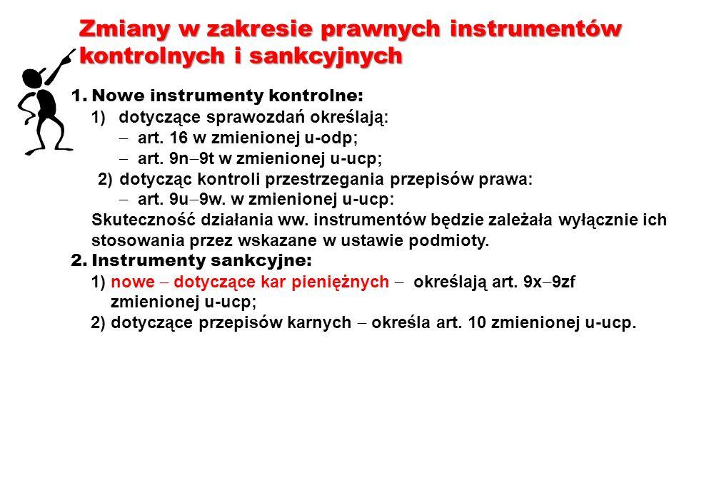 Zmiany w zakresie prawnych instrumentów kontrolnych i sankcyjnych 1.Nowe instrumenty kontrolne: 1)dotyczące sprawozdań określają: art. 16 w zmienionej
