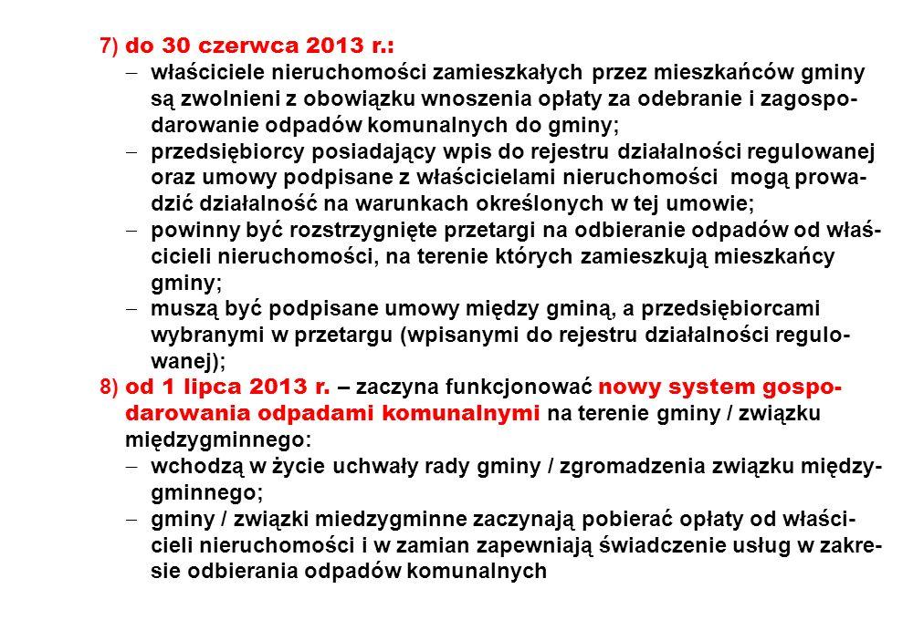 7) do 30 czerwca 2013 r.: właściciele nieruchomości zamieszkałych przez mieszkańców gminy są zwolnieni z obowiązku wnoszenia opłaty za odebranie i zag