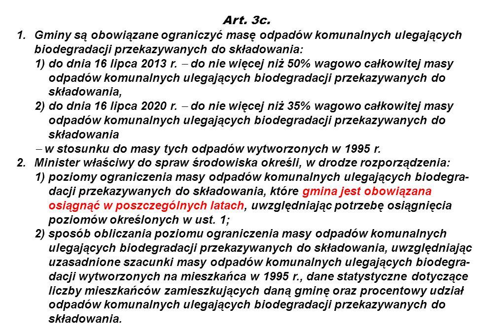 Art. 3c. 1.Gminy są obowiązane ograniczyć masę odpadów komunalnych ulegających biodegradacji przekazywanych do składowania: 1)do dnia 16 lipca 2013 r.