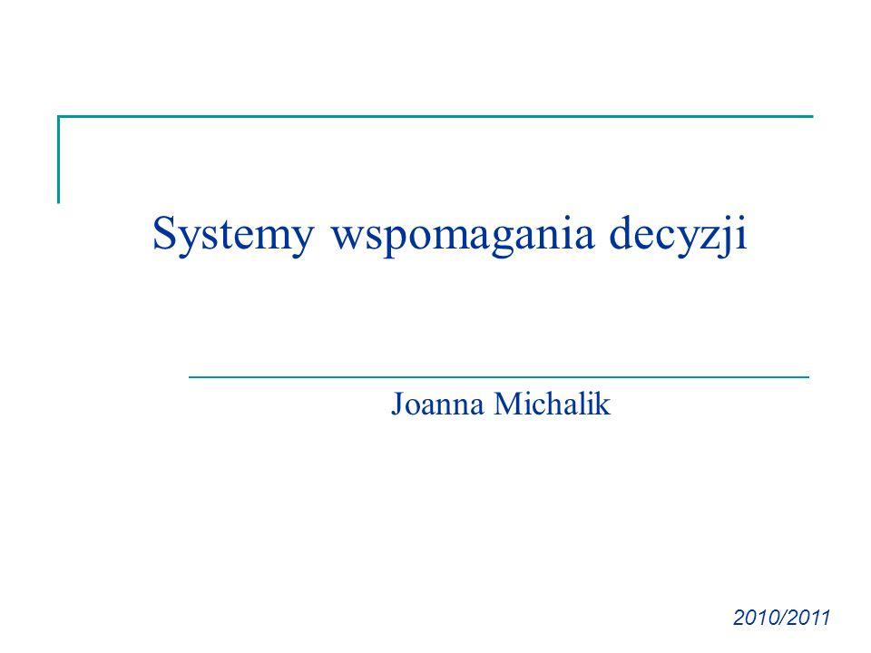 Systemy wspomagania decyzji 2010/2011 Joanna Michalik