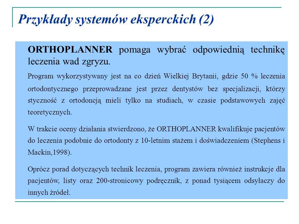 Przykłady systemów eksperckich (2) ORTHOPLANNER pomaga wybrać odpowiednią technikę leczenia wad zgryzu. Program wykorzystywany jest na co dzień Wielki