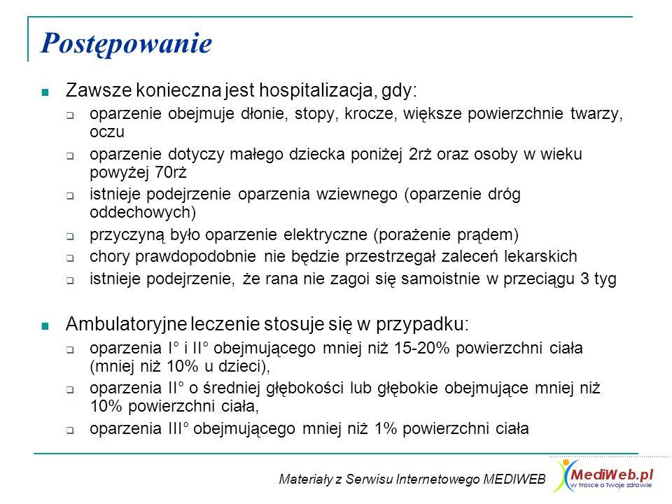 Materiały z Serwisu Internetowego MEDIWEB Postępowanie Zawsze konieczna jest hospitalizacja, gdy: oparzenie obejmuje dłonie, stopy, krocze, większe po