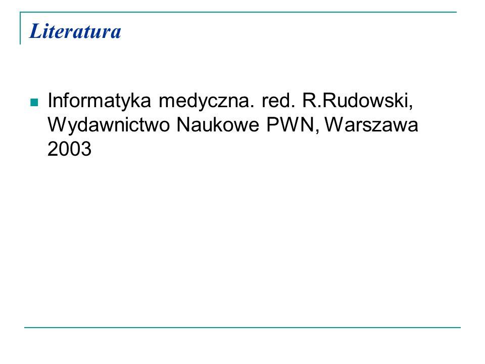 Literatura Informatyka medyczna. red. R.Rudowski, Wydawnictwo Naukowe PWN, Warszawa 2003