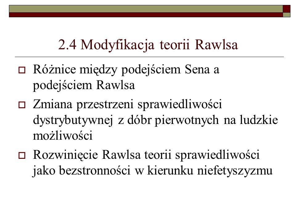 2.4 Modyfikacja teorii Rawlsa Różnice między podejściem Sena a podejściem Rawlsa Zmiana przestrzeni sprawiedliwości dystrybutywnej z dóbr pierwotnych