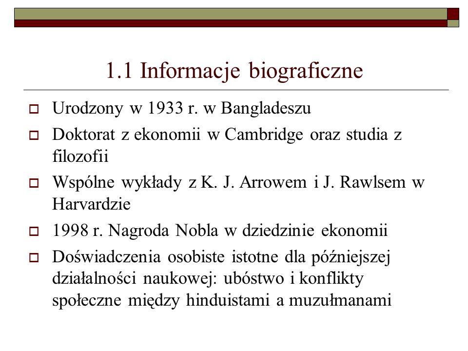 1.1 Informacje biograficzne Urodzony w 1933 r. w Bangladeszu Doktorat z ekonomii w Cambridge oraz studia z filozofii Wspólne wykłady z K. J. Arrowem i