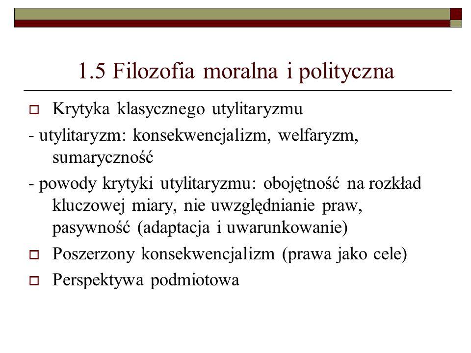 1.5 Filozofia moralna i polityczna Krytyka klasycznego utylitaryzmu - utylitaryzm: konsekwencjalizm, welfaryzm, sumaryczność - powody krytyki utylitar