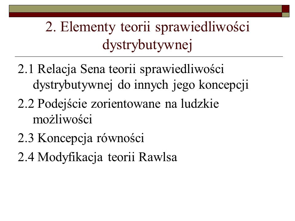 2. Elementy teorii sprawiedliwości dystrybutywnej 2.1 Relacja Sena teorii sprawiedliwości dystrybutywnej do innych jego koncepcji 2.2 Podejście zorien