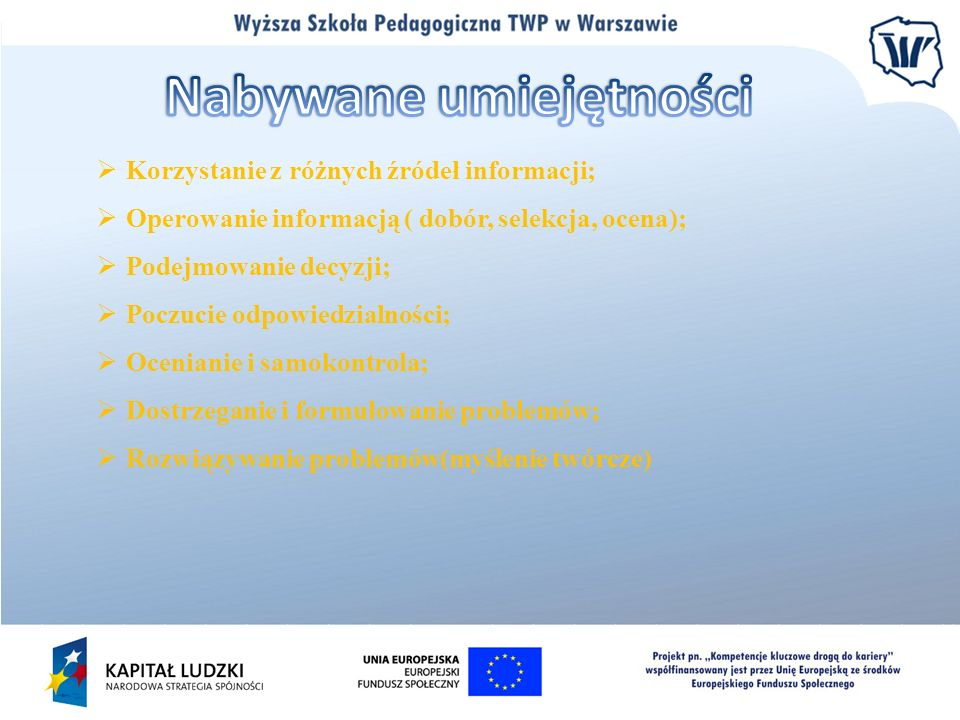 Korzystanie z różnych źródeł informacji; Operowanie informacją ( dobór, selekcja, ocena); Podejmowanie decyzji; Poczucie odpowiedzialności; Ocenianie