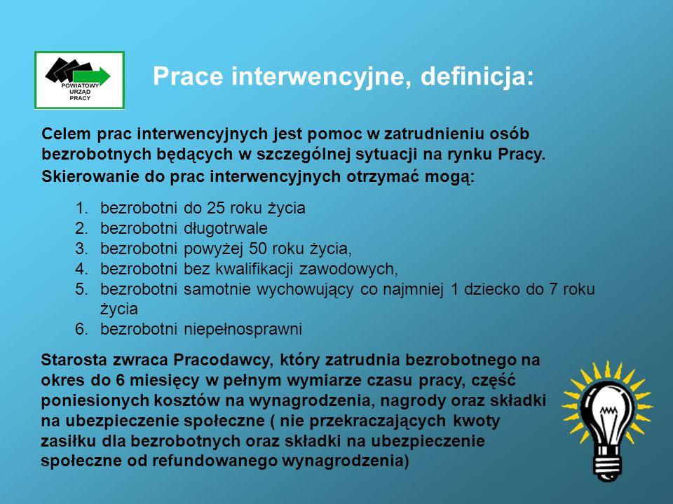 Prace interwencyjne, definicja: Celem prac interwencyjnych jest pomoc w zatrudnieniu osób bezrobotnych będących w szczególnej sytuacji na rynku Pracy.