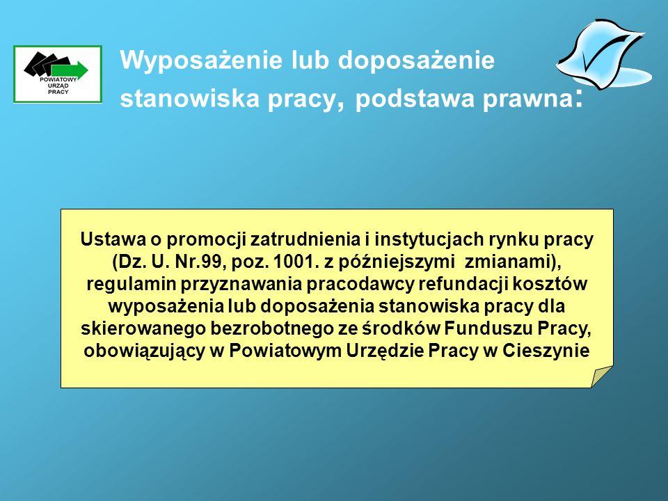 Wyposażenie lub doposażenie stanowiska pracy, podstawa prawna : Ustawa o promocji zatrudnienia i instytucjach rynku pracy (Dz. U. Nr.99, poz. 1001. z