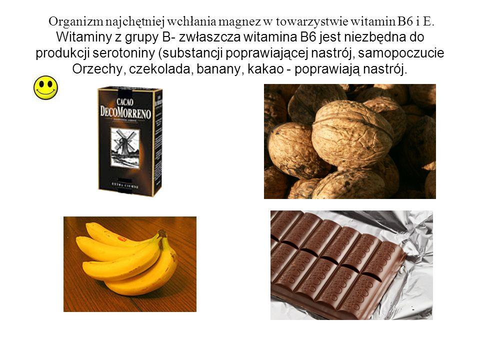 Organizm najchętniej wchłania magnez w towarzystwie witamin B6 i E. Witaminy z grupy B- zwłaszcza witamina B6 jest niezbędna do produkcji serotoniny (
