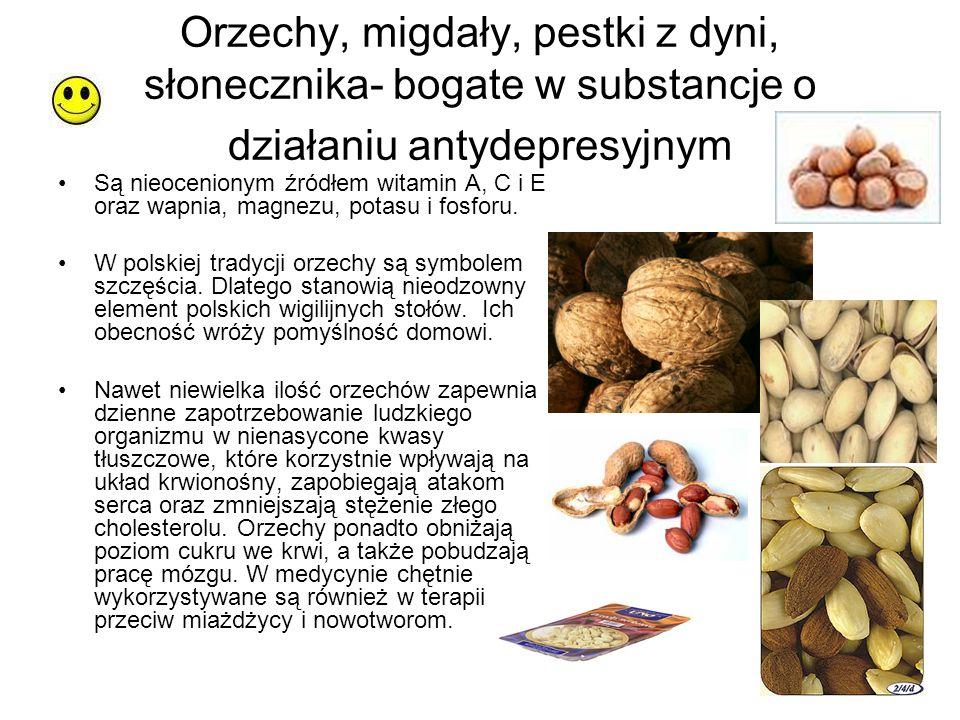 Orzechy, migdały, pestki z dyni, słonecznika- bogate w substancje o działaniu antydepresyjnym Są nieocenionym źródłem witamin A, C i E oraz wapnia, ma
