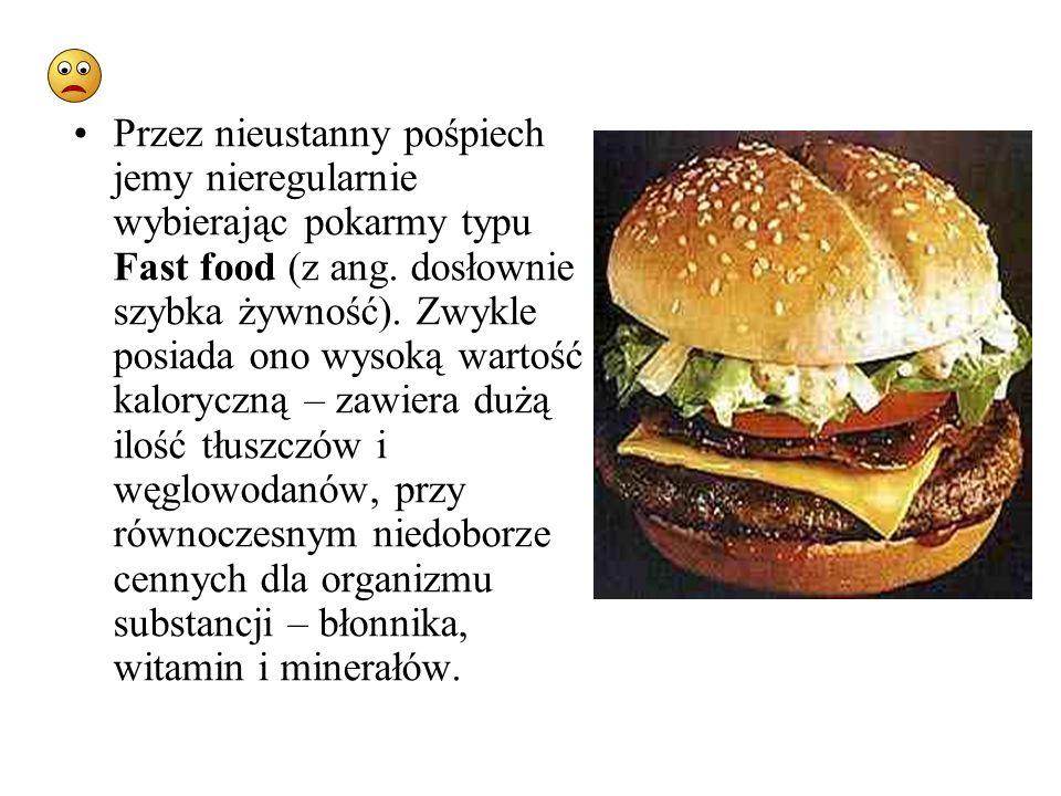 Przez nieustanny pośpiech jemy nieregularnie wybierając pokarmy typu Fast food (z ang. dosłownie szybka żywność). Zwykle posiada ono wysoką wartość ka