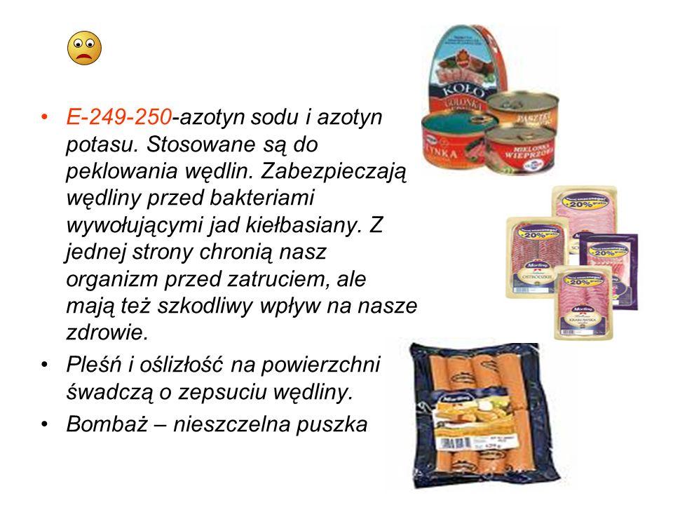 E-249-250-azotyn sodu i azotyn potasu. Stosowane są do peklowania wędlin. Zabezpieczają wędliny przed bakteriami wywołującymi jad kiełbasiany. Z jedne