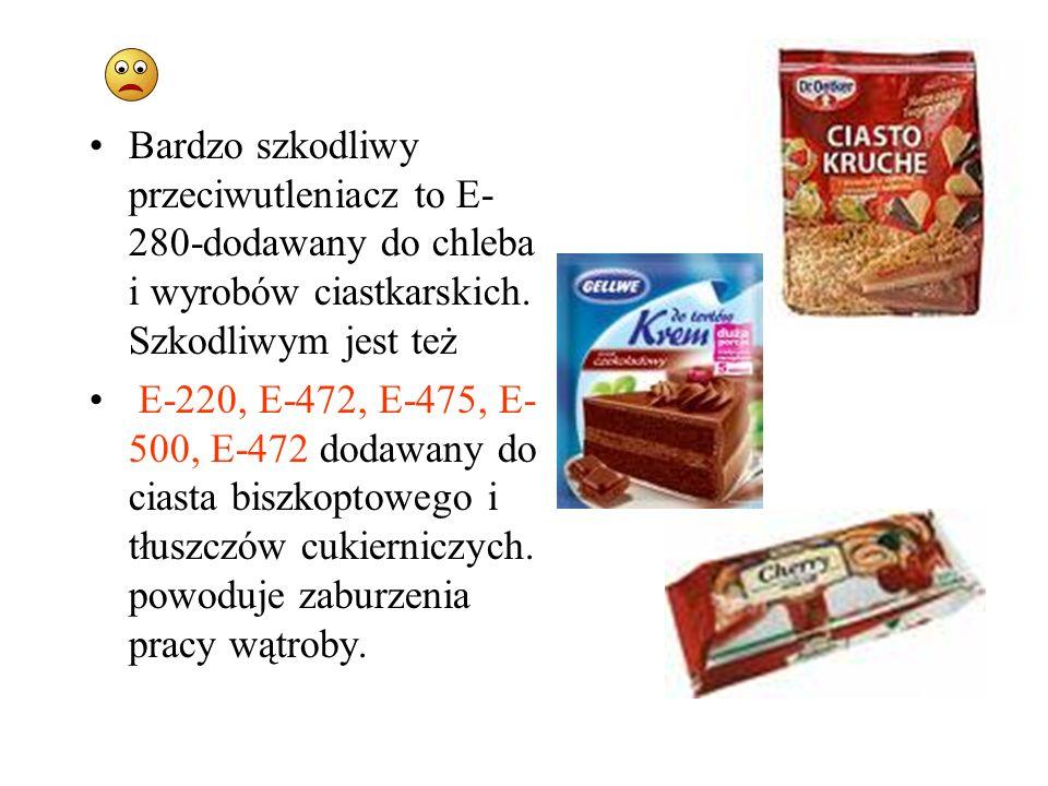 Bardzo szkodliwy przeciwutleniacz to E- 280-dodawany do chleba i wyrobów ciastkarskich. Szkodliwym jest też E-220, E-472, E-475, E- 500, E-472 dodawan