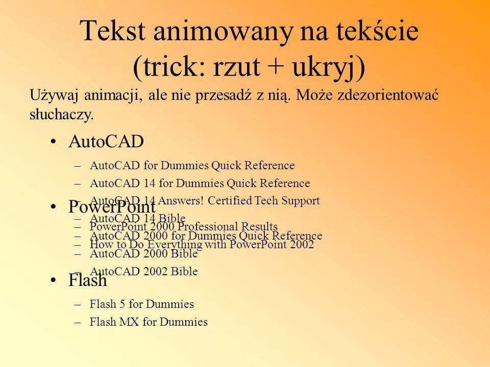 Tekst animowany na tekście (trick: rzut + ukryj) AutoCAD PowerPoint Flash –Flash 5 for Dummies –Flash MX for Dummies –PowerPoint 2000 Professional Res