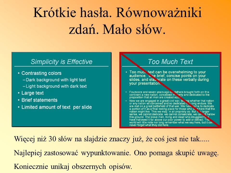 Krótkie hasła. Równoważniki zdań. Mało słów. Więcej niż 30 słów na slajdzie znaczy już, że coś jest nie tak..... Najlepiej zastosować wypunktowanie. O