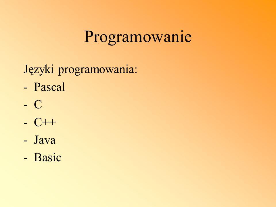 Programowanie Języki programowania: -Pascal -C -C++ -Java -Basic