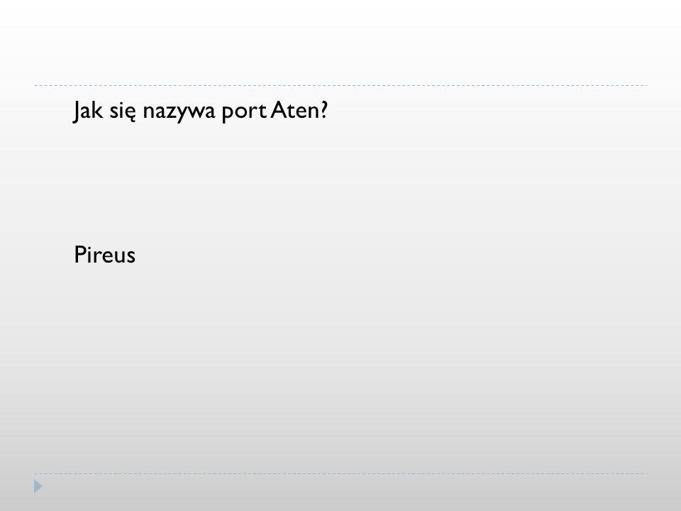 Jak się nazywa port Aten? Pireus