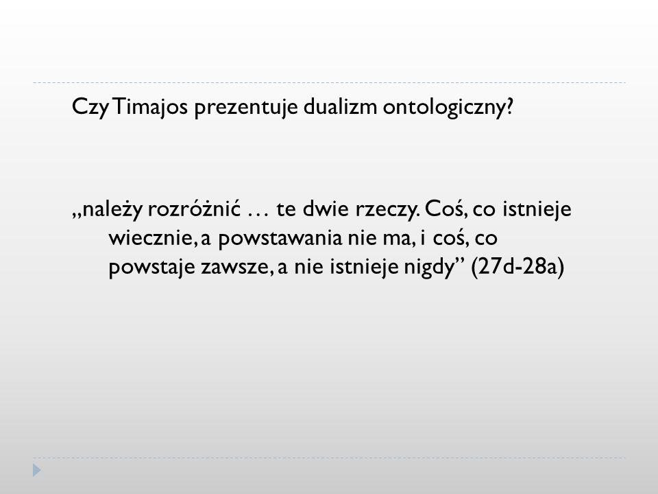 Czy Timajos prezentuje dualizm ontologiczny? należy rozróżnić … te dwie rzeczy. Coś, co istnieje wiecznie, a powstawania nie ma, i coś, co powstaje za