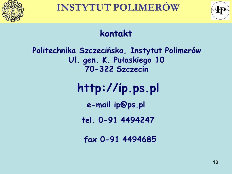 18 kontakt Politechnika Szczecińska, Instytut Polimerów Ul. gen. K. Pułaskiego 10 70-322 Szczecin http://ip.ps.pl tel. 0-91 4494247 fax 0-91 4494685 e