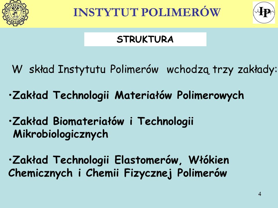 4 INSTYTUT POLIMERÓW W skład Instytutu Polimerów wchodzą trzy zakłady: Zakład Technologii Materiałów Polimerowych Zakład Biomateriałów i Technologii M