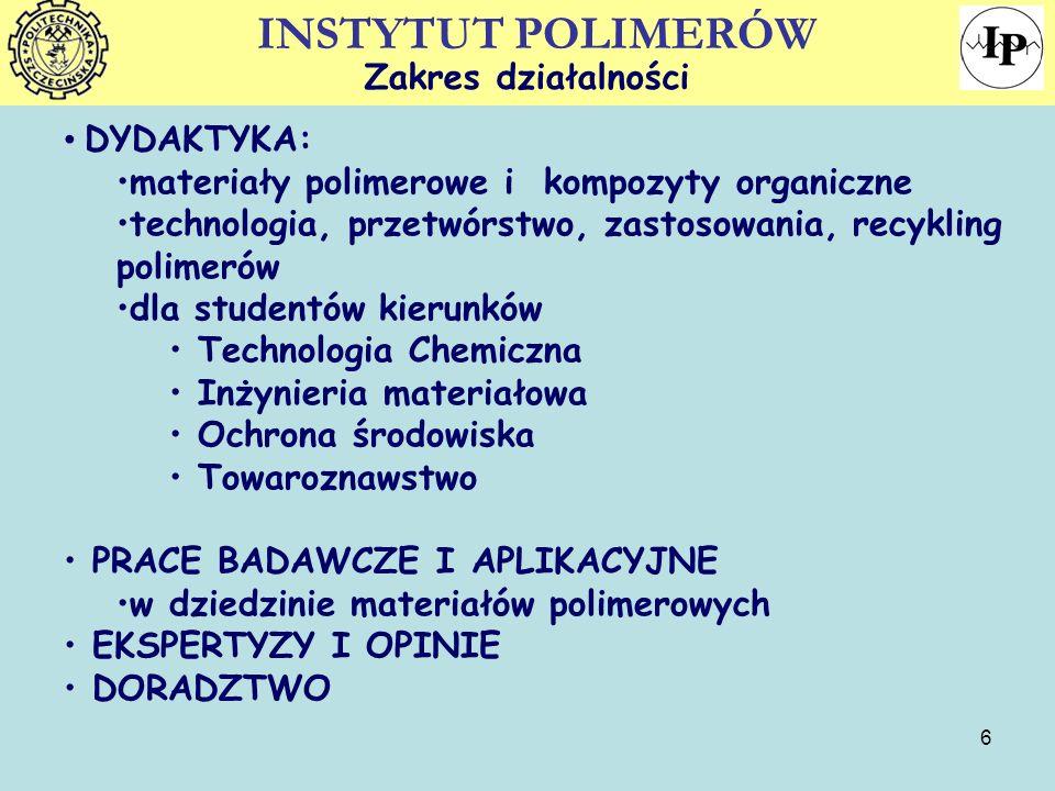 6 Zakres działalności DYDAKTYKA: materiały polimerowe i kompozyty organiczne technologia, przetwórstwo, zastosowania, recykling polimerów dla studentó