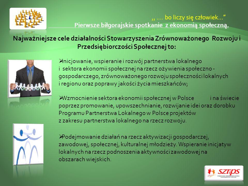 ,, …. bo liczy się człowiek… Pierwsze biłgorajskie spotkanie z ekonomią społeczną. Najważniejsze cele działalności Stowarzyszenia Zrównoważonego Rozwo