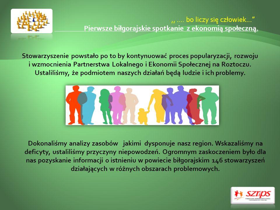 ,, …. bo liczy się człowiek… Pierwsze biłgorajskie spotkanie z ekonomią społeczną. Stowarzyszenie powstało po to by kontynuować proces popularyzacji,