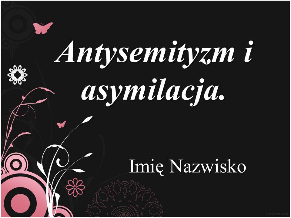 Antysemityzm i asymilacja. Imię Nazwisko