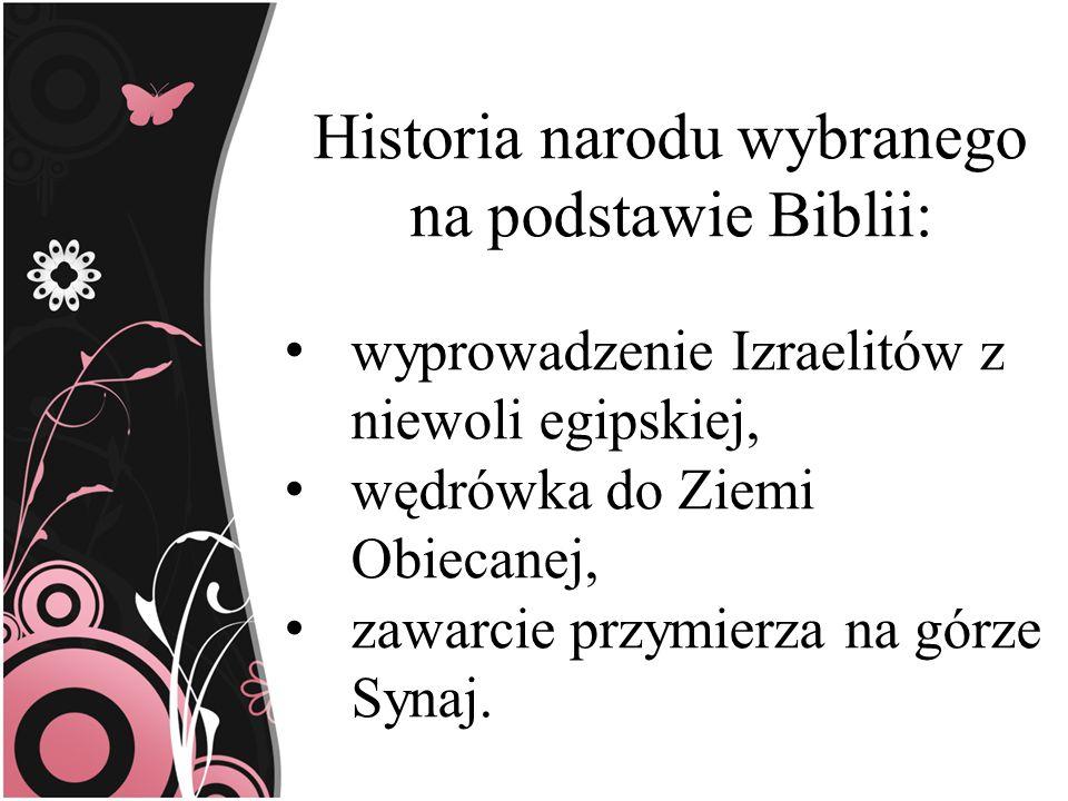 Historia narodu wybranego na podstawie Biblii: wyprowadzenie Izraelitów z niewoli egipskiej, wędrówka do Ziemi Obiecanej, zawarcie przymierza na górze
