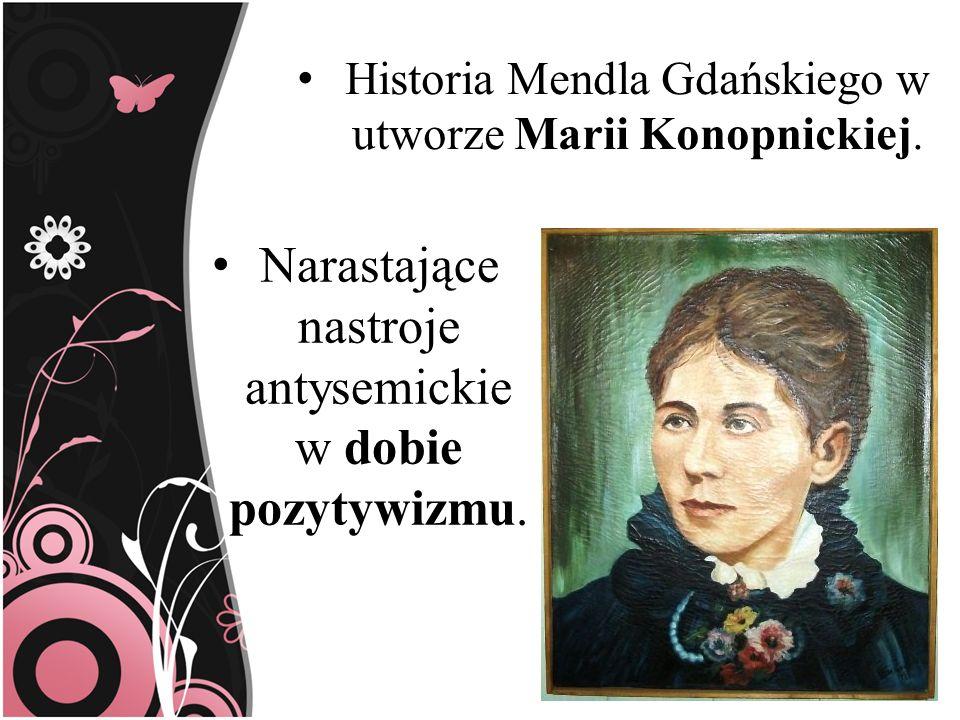 Historia Mendla Gdańskiego w utworze Marii Konopnickiej. Narastające nastroje antysemickie w dobie pozytywizmu.
