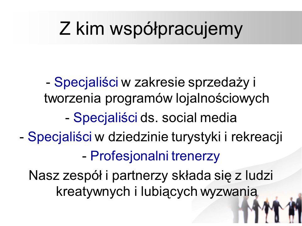 Z kim współpracujemy - Specjaliści w zakresie sprzedaży i tworzenia programów lojalnościowych - Specjaliści ds. social media - Specjaliści w dziedzini