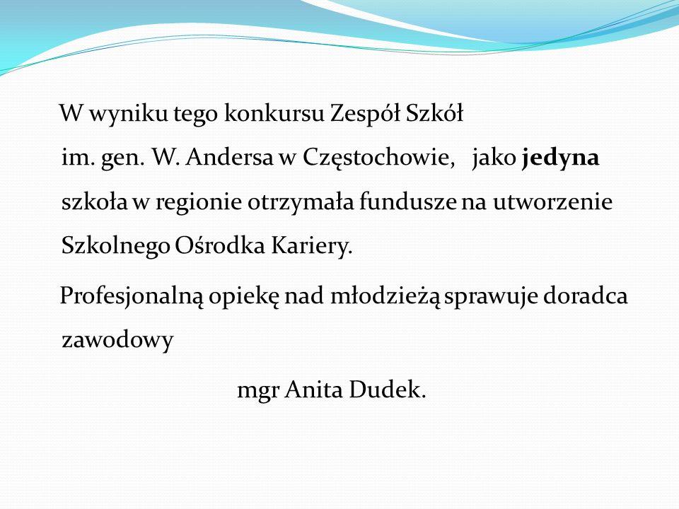 W wyniku tego konkursu Zespół Szkół im. gen. W. Andersa w Częstochowie, jako jedyna szkoła w regionie otrzymała fundusze na utworzenie Szkolnego Ośrod