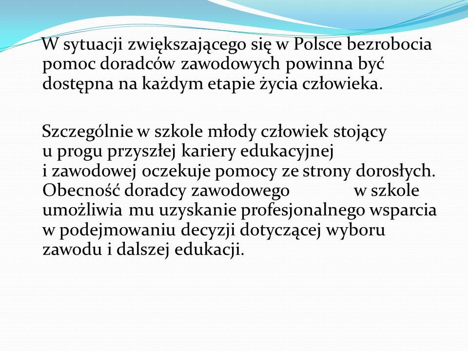 W sytuacji zwiększającego się w Polsce bezrobocia pomoc doradców zawodowych powinna być dostępna na każdym etapie życia człowieka. Szczególnie w szkol