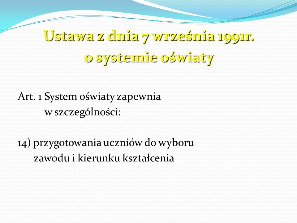 Ustawa z dnia 7 września 1991r. o systemie oświaty Art. 1 System oświaty zapewnia w szczególności: 14) przygotowania uczniów do wyboru zawodu i kierun
