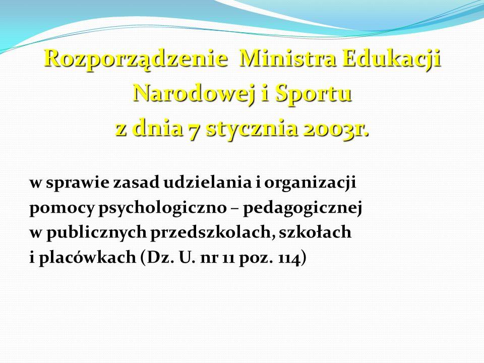 Rozporządzenie Ministra Edukacji Narodowej i Sportu z dnia 7 stycznia 2003r. w sprawie zasad udzielania i organizacji pomocy psychologiczno – pedagogi