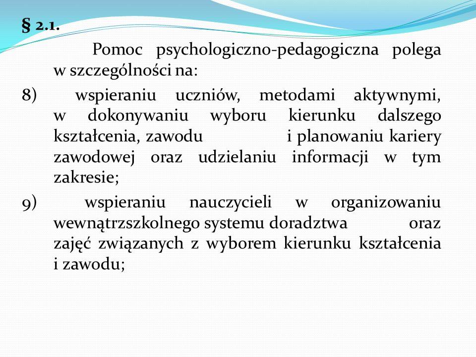 § 2.1. Pomoc psychologiczno-pedagogiczna polega w szczególności na: 8) wspieraniu uczniów, metodami aktywnymi, w dokonywaniu wyboru kierunku dalszego