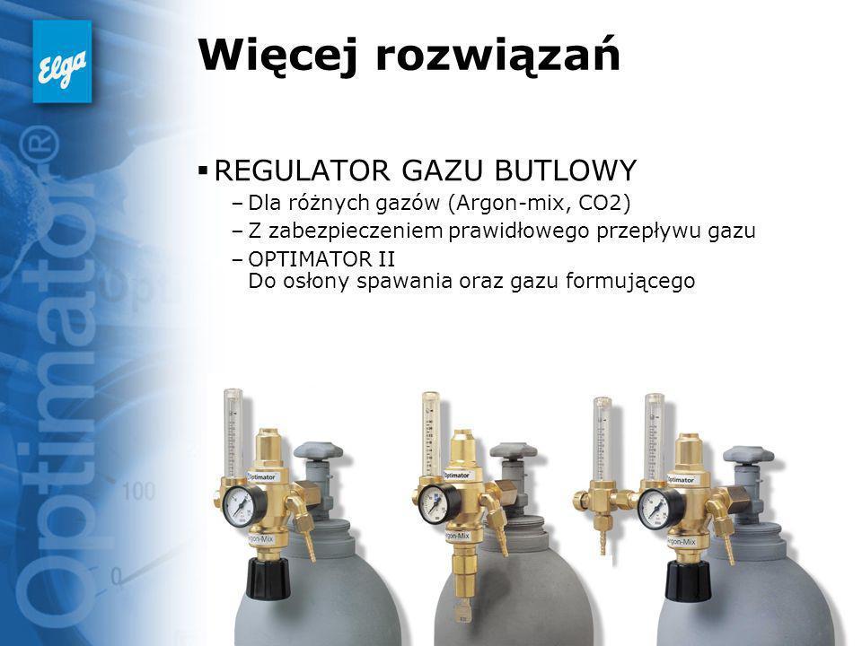 Więcej rozwiązań REGULATOR GAZU BUTLOWY –Dla różnych gazów (Argon-mix, CO2) –Z zabezpieczeniem prawidłowego przepływu gazu –OPTIMATOR II Do osłony spa