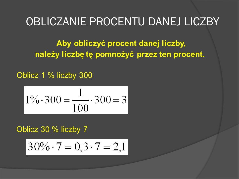 ZAMIANA LICZB NA PROCENTY II sposób Aby zamienić liczbę na procent należy pomnożyć tę liczbę przez 100%