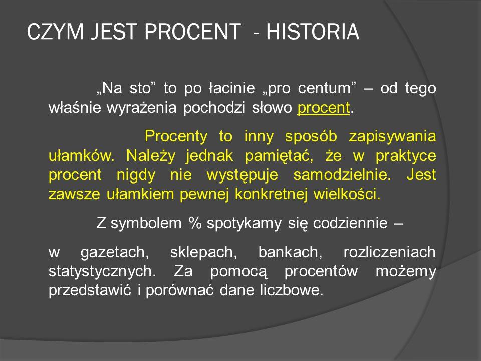 CZYM JEST PROCENT - HISTORIA PROCENT - to inaczej ułamek o mianowniku 100. Jeden procent danej liczby to jedna setna część tej liczby. Procenty oznacz