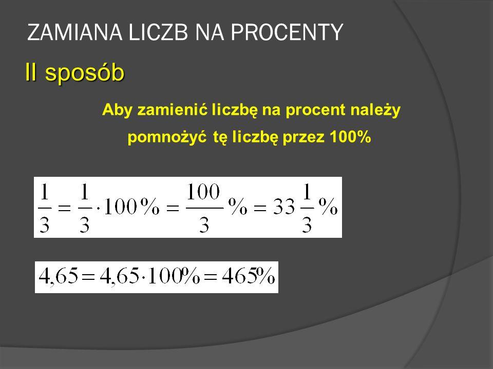 ZAMIANA LICZB NA PROCENTY I sposób Aby zamienić ułamek na procent należy rozszerzyć ułamek do mianownika 100 i zapisać jako procent.