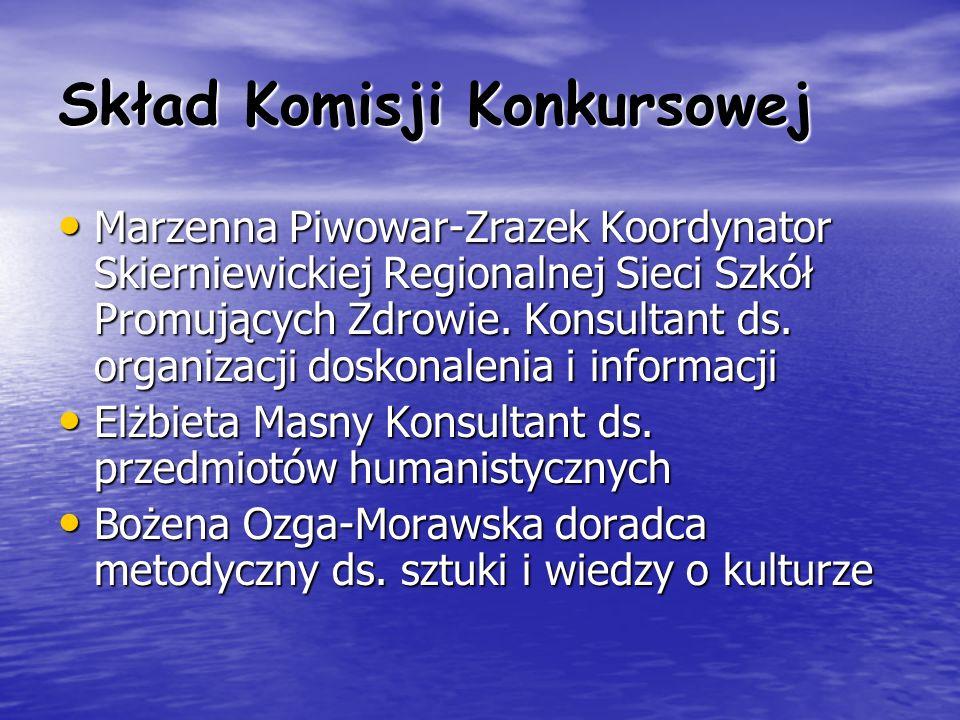 Skład Komisji Konkursowej Marzenna Piwowar-Zrazek Koordynator Skierniewickiej Regionalnej Sieci Szkół Promujących Zdrowie. Konsultant ds. organizacji