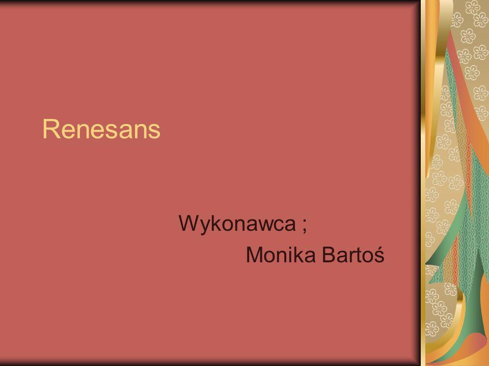 Renesans Wykonawca ; Monika Bartoś