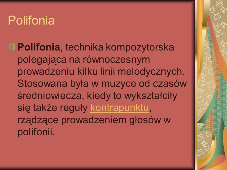 Polifonia Polifonia, technika kompozytorska polegająca na równoczesnym prowadzeniu kilku linii melodycznych. Stosowana była w muzyce od czasów średnio